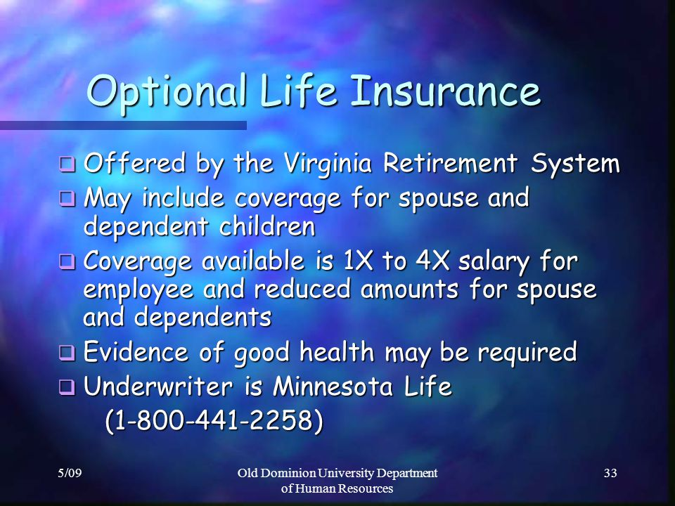 5/09Old Dominion University Department of Human Resources 33 Optional Life Insurance Optional Life Insurance Offered by the Virginia Retirement System