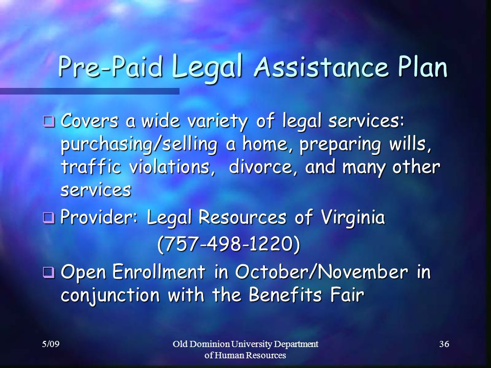 5/09Old Dominion University Department of Human Resources 36 Pre-Paid Legal Assistance Plan Pre-Paid Legal Assistance Plan Covers a wide variety of le