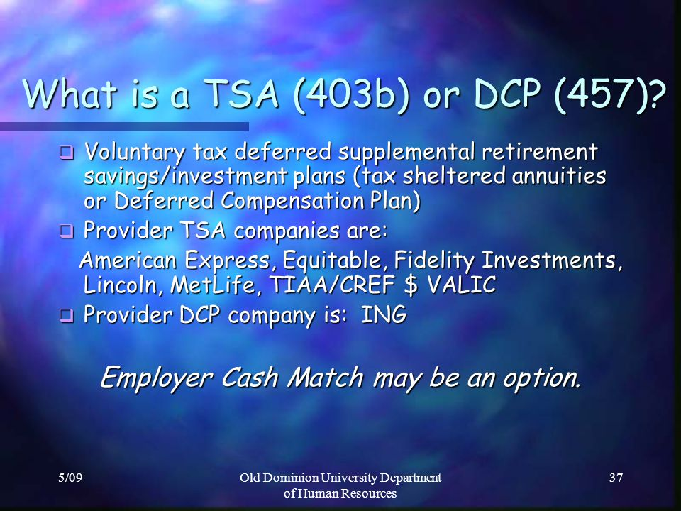 5/09Old Dominion University Department of Human Resources 37 What is a TSA (403b) or DCP (457)? What is a TSA (403b) or DCP (457)? Voluntary tax defer