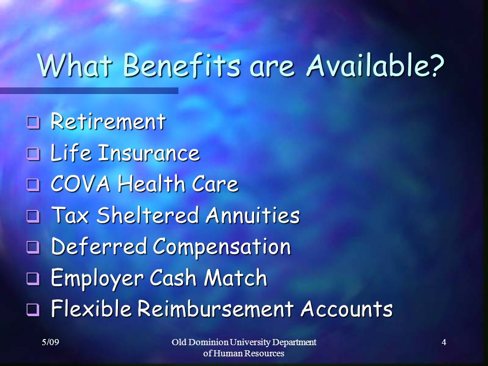 5/09Old Dominion University Department of Human Resources 4 What Benefits are Available? What Benefits are Available? Retirement Retirement Life Insur