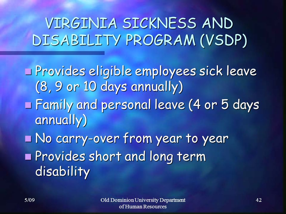 5/09Old Dominion University Department of Human Resources 42 VIRGINIA SICKNESS AND DISABILITY PROGRAM (VSDP) VIRGINIA SICKNESS AND DISABILITY PROGRAM