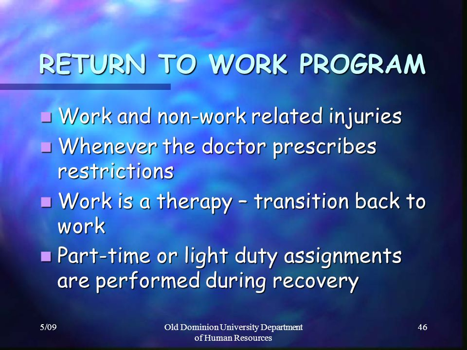 5/09Old Dominion University Department of Human Resources 46 RETURN TO WORK PROGRAM RETURN TO WORK PROGRAM Work and non-work related injuries Work and