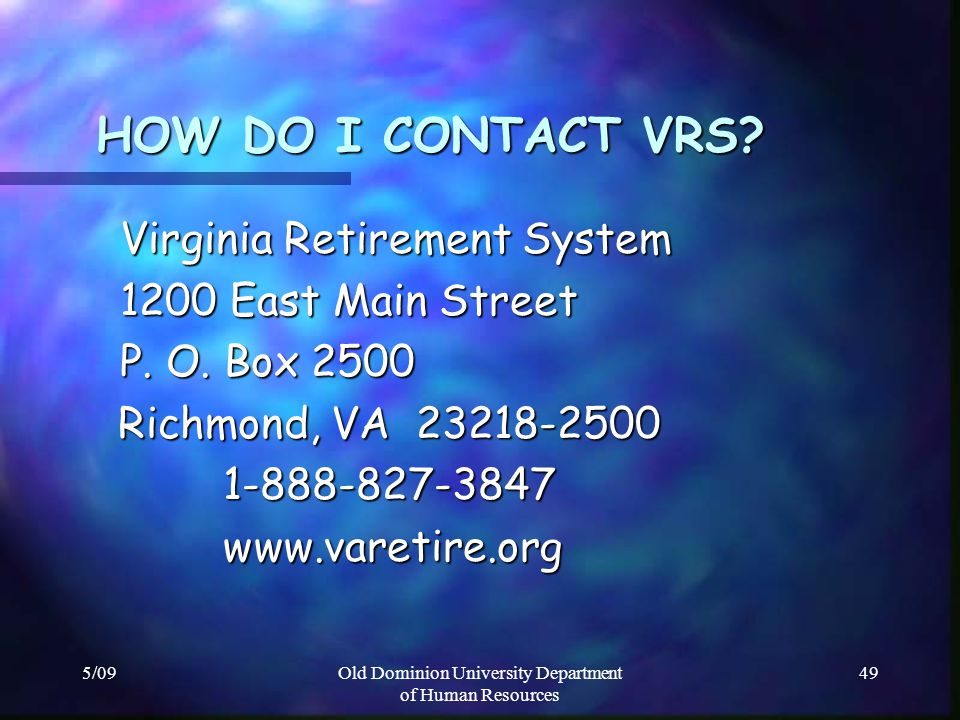 5/09Old Dominion University Department of Human Resources 49 HOW DO I CONTACT VRS? HOW DO I CONTACT VRS? Virginia Retirement System Virginia Retiremen