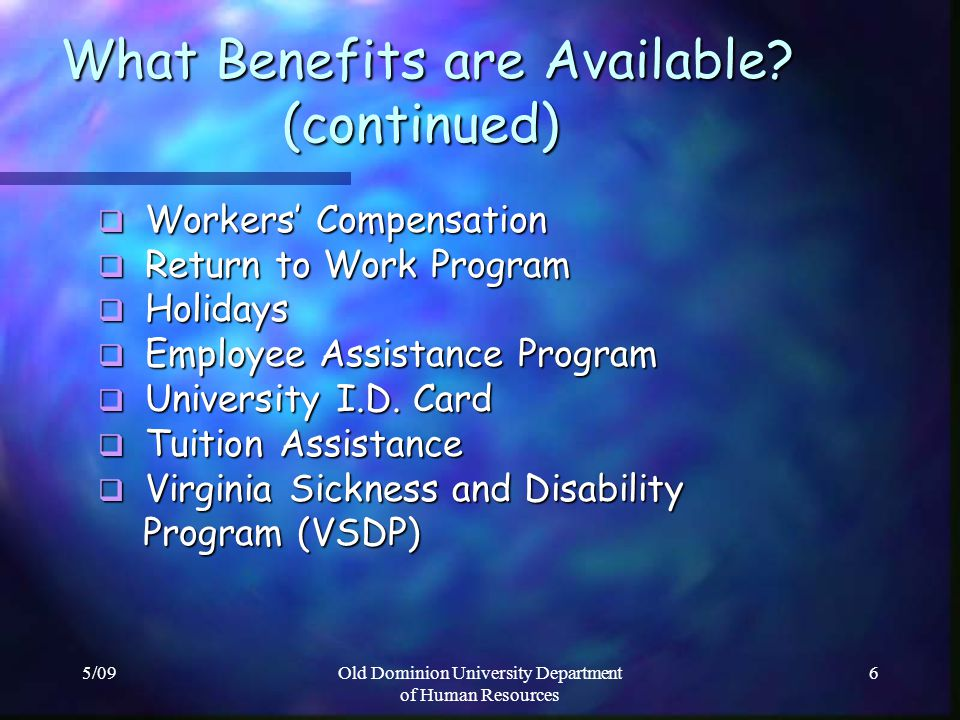 5/09Old Dominion University Department of Human Resources 6 What Benefits are Available? (continued) What Benefits are Available? (continued) Workers