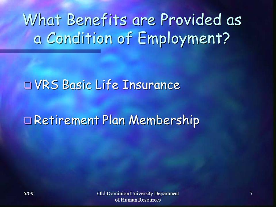 5/09Old Dominion University Department of Human Resources 8 Retirement Plans Retirement Plans Classified Employees: Classified Employees: Virginia Retirement System (VRS) Virginia Retirement System (VRS) Faculty/Faculty Administrators: Faculty/Faculty Administrators: Virginia Retirement System (VRS) - OR - - OR - Optional Retirement Plan (ORP)