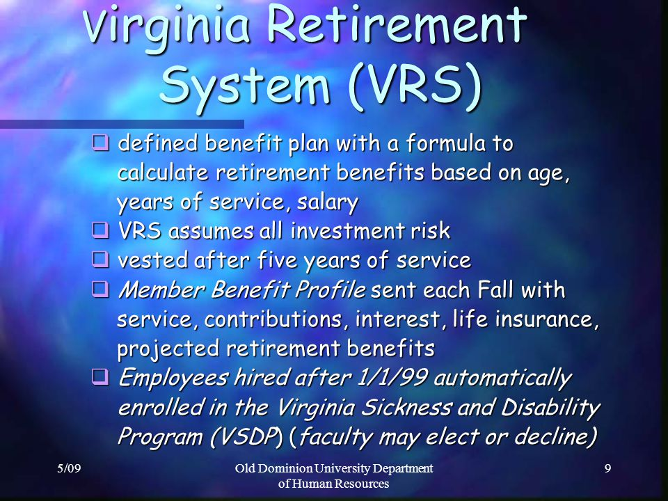 5/09Old Dominion University Department of Human Resources 9 V irginia Retirement System (VRS) V irginia Retirement System (VRS) defined benefit plan w