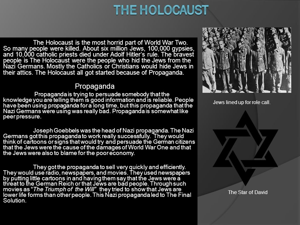 The Holocaust is the most horrid part of World War Two.