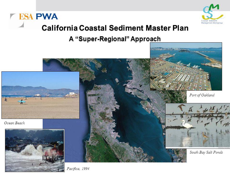California Coastal Sediment Master Plan A Super-Regional Approach Pacifica, 1994 Port of Oakland Ocean Beach South Bay Salt Ponds