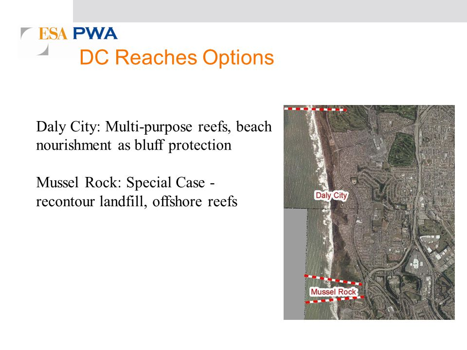 Daly City: Multi-purpose reefs, beach nourishment as bluff protection Mussel Rock: Special Case - recontour landfill, offshore reefs DC Reaches Options