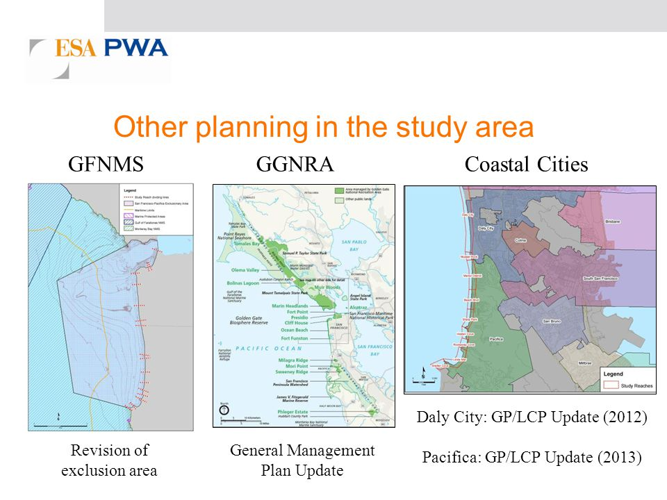 Other planning in the study area GFNMSGGNRACoastal Cities Revision of exclusion area General Management Plan Update Daly City: GP/LCP Update (2012) Pacifica: GP/LCP Update (2013)