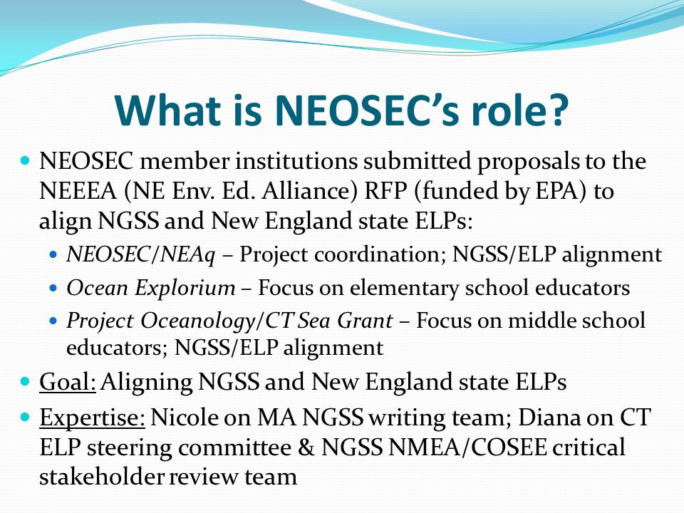 What is NEOSECs role? NEOSEC member institutions submitted proposals to the NEEEA (NE Env. Ed. Alliance) RFP (funded by EPA) to align NGSS and New Eng