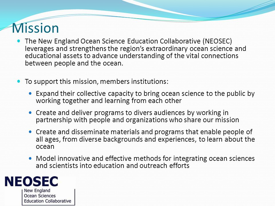 Mission The New England Ocean Science Education Collaborative (NEOSEC) leverages and strengthens the regions extraordinary ocean science and education