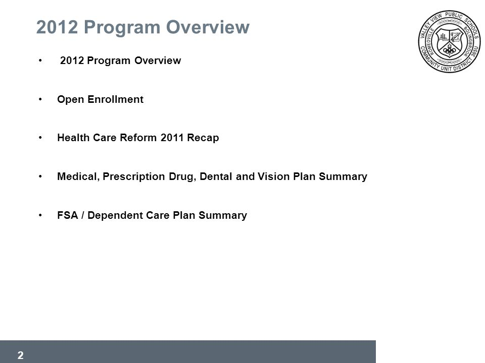 2 2012 Program Overview Open Enrollment Health Care Reform 2011 Recap Medical, Prescription Drug, Dental and Vision Plan Summary FSA / Dependent Care Plan Summary