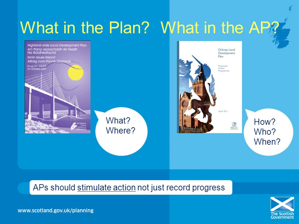 What in the Plan? What in the AP? How? Who? When? What? Where? APs should stimulate action not just record progress