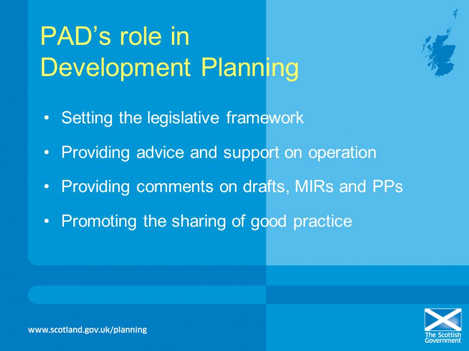PADs role in Development Planning Setting the legislative framework Providing advice and support on operation Providing comments on drafts, MIRs and P