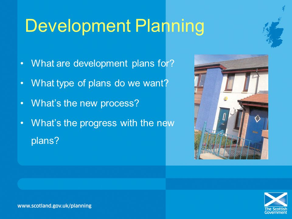 Development Planning What are development plans for? What type of plans do we want? Whats the new process? Whats the progress with the new plans?