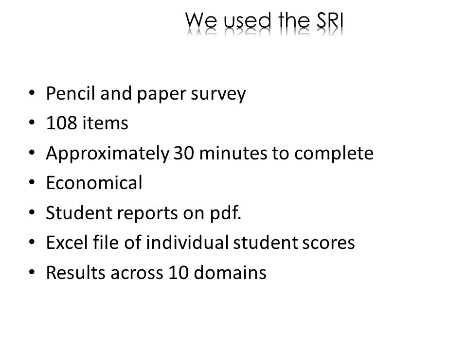 Pencil and paper survey 108 items Approximately 30 minutes to complete Economical Student reports on pdf.