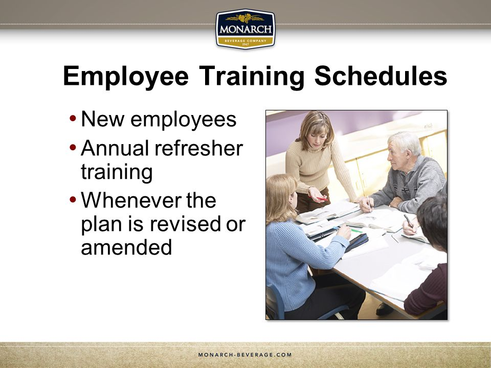 Employee Training Schedules New employees Annual refresher training Whenever the plan is revised or amended