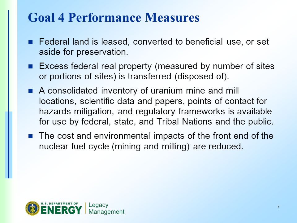 7 Goal 4 Performance Measures Federal land is leased, converted to beneficial use, or set aside for preservation.