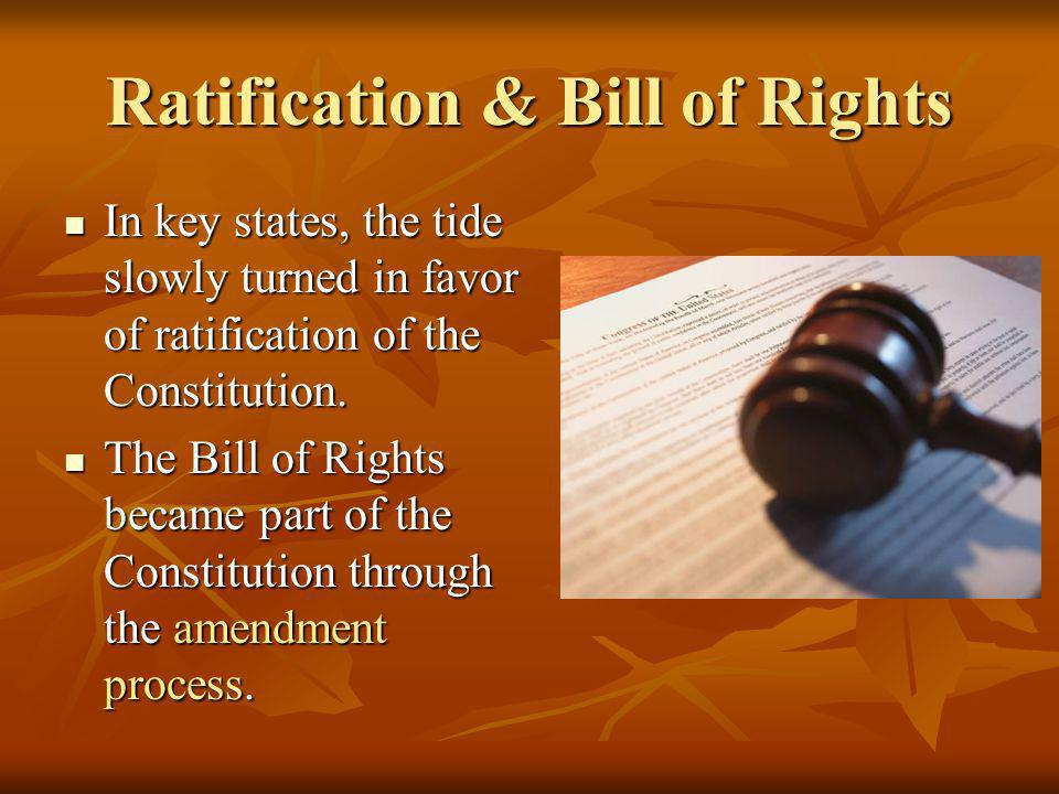 Ratification & Bill of Rights In key states, the tide slowly turned in favor of ratification of the Constitution. In key states, the tide slowly turne