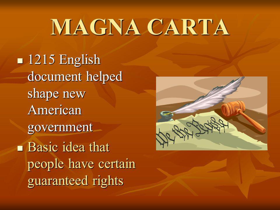 MAGNA CARTA 1215 English document helped shape new American government 1215 English document helped shape new American government Basic idea that peop