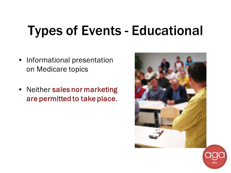 Types of Events - Informal Marketing/Sales events, also referred to as lead generation activities Events are typically conducted in a less formal environment that allow a beneficiary to walk up to an agent & learn more about product offerings with a less structured presentation These events sometimes utilize a table, kiosk or a recreational vehicle (RV) that is manned by a plan sponsor representative who can discuss the merits of a plans products