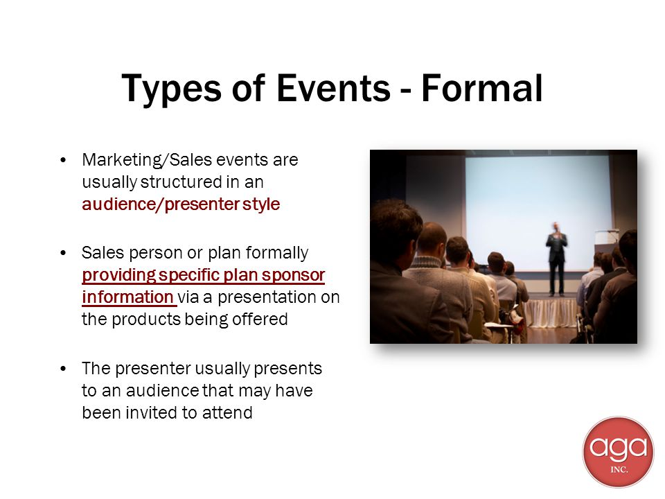Types of Events - Formal Marketing/Sales events are usually structured in an audience/presenter style Sales person or plan formally providing specific
