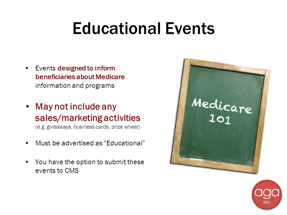 Educational Events Events designed to inform beneficiaries about Medicare information and programs May not include any sales/marketing activities (e.g