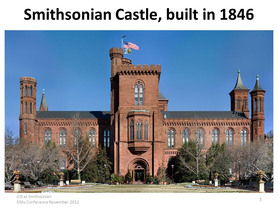 CIS at Smithsonian EMu Conference November 2012 3 Smithsonian Castle, built in 1846