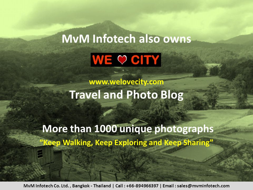 MvM Infotech also owns www.welovecity.com Travel and Photo Blog More than 1000 unique photographs Keep Walking, Keep Exploring and Keep Sharing MvM Infotech Co.