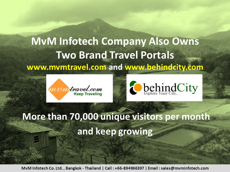 MvM Infotech Company Also Owns Two Brand Travel Portals www.mvmtravel.com and www.behindcity.com More than 70,000 unique visitors per month and keep growing MvM Infotech Co.