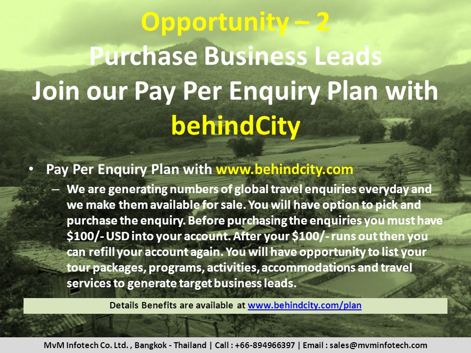 Opportunity – 2 Purchase Business Leads Join our Pay Per Enquiry Plan with behindCity Pay Per Enquiry Plan with www.behindcity.com – We are generating numbers of global travel enquiries everyday and we make them available for sale.