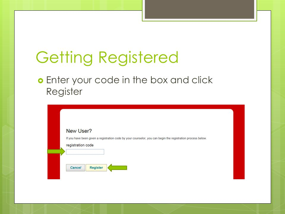 Getting Registered Enter your code in the box and click Register