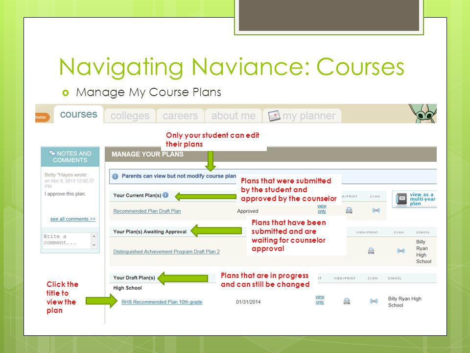 Navigating Naviance: Courses Manage My Course Plans Only your student can edit their plans Plans that were submitted by the student and approved by the counselor Plans that have been submitted and are waiting for counselor approval Plans that are in progress and can still be changed Click the title to view the plan