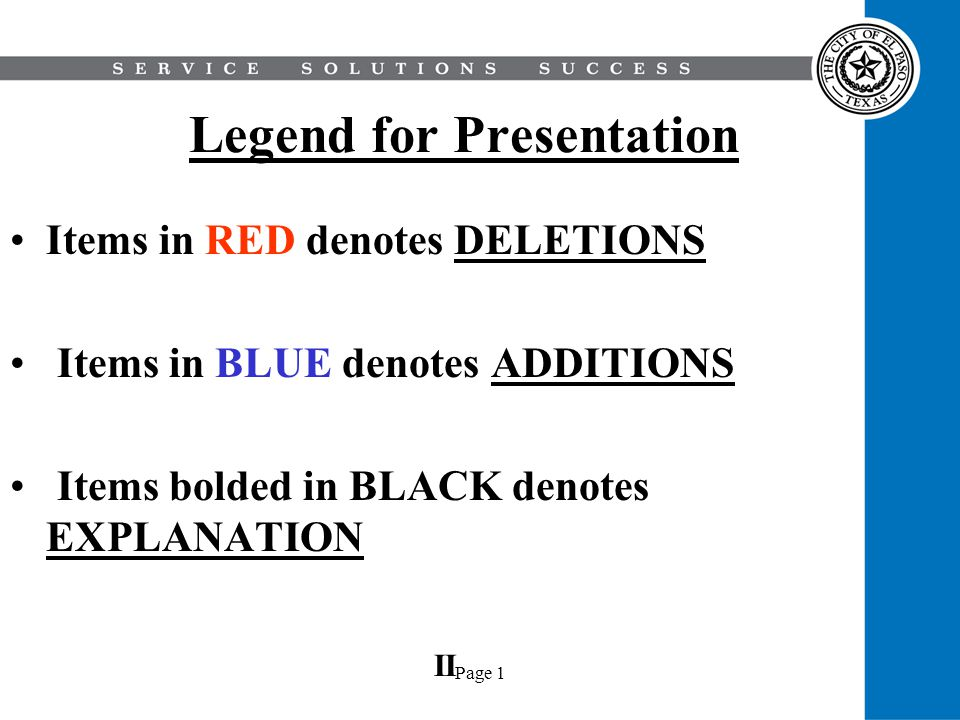 Page 1 Legend for Presentation Items in RED denotes DELETIONS Items in BLUE denotes ADDITIONS Items bolded in BLACK denotes EXPLANATION II