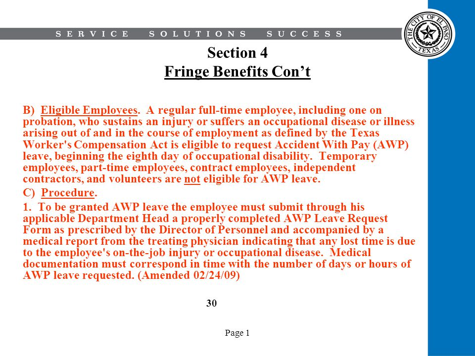 Page 1 Section 4 Fringe Benefits Cont B) Eligible Employees. A regular full-time employee, including one on probation, who sustains an injury or suffe