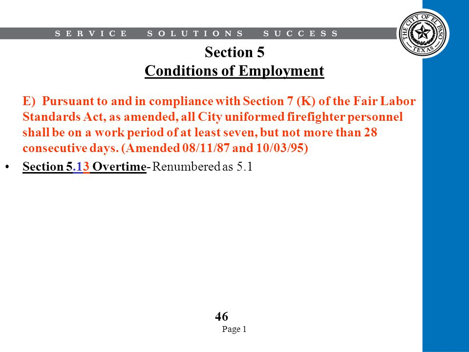 Page 1 Section 5 Conditions of Employment E) Pursuant to and in compliance with Section 7 (K) of the Fair Labor Standards Act, as amended, all City un