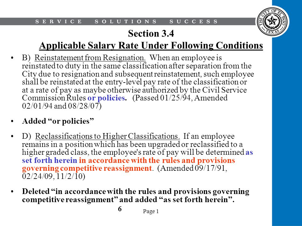Page 1 Section 3.4 Applicable Salary Rate Under Following Conditions B) Reinstatement from Resignation. When an employee is reinstated to duty in the