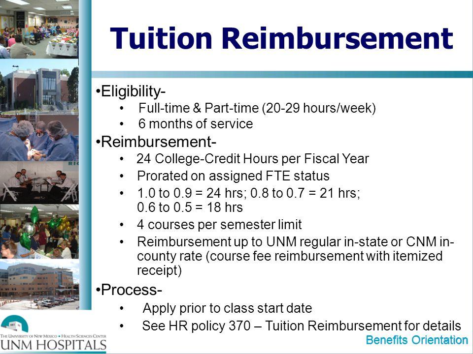 Benefits Orientation Tuition Reimbursement Eligibility- Full-time & Part-time (20-29 hours/week) 6 months of service Reimbursement- 24 College-Credit