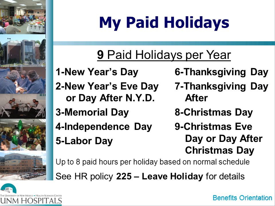 Benefits Orientation My Paid Holidays 1-New Years Day 2-New Years Eve Day or Day After N.Y.D.