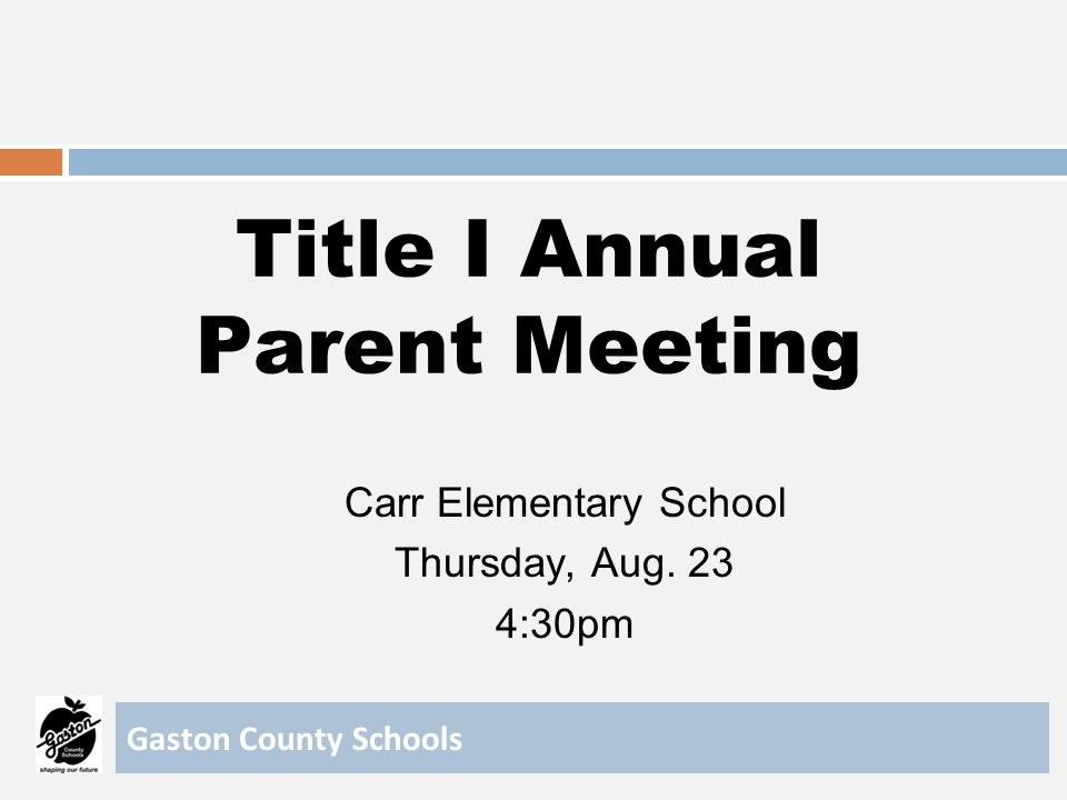Title I Annual Parent Meeting Carr Elementary School Thursday, Aug. 23 4:30pm Gaston County Schools
