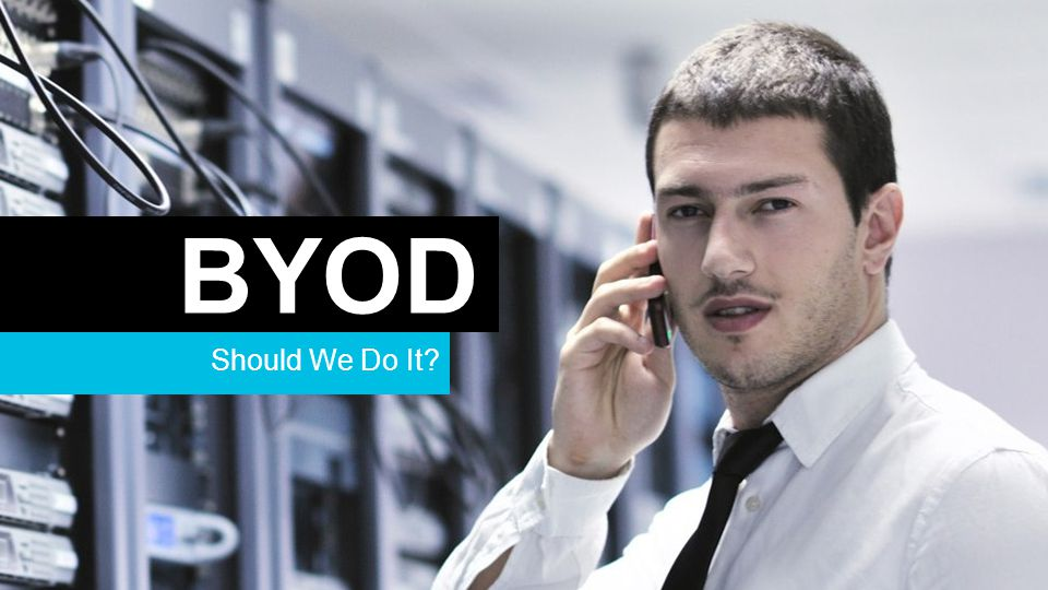 Should We Do It? BYOD