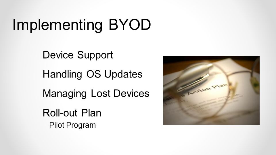 Device Support Handling OS Updates Managing Lost Devices Roll-out Plan Pilot Program Implementing BYOD