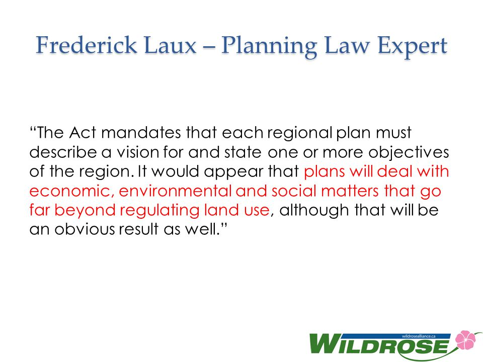 Frederick Laux – Planning Law Expert The Act mandates that each regional plan must describe a vision for and state one or more objectives of the region.