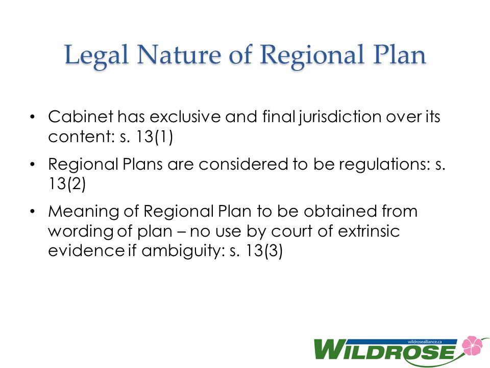 Legal Nature of Regional Plan Cabinet has exclusive and final jurisdiction over its content: s.