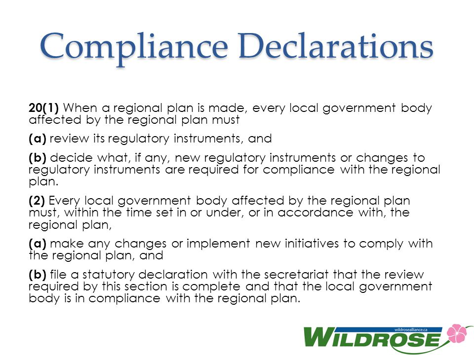 Compliance Declarations 20(1) When a regional plan is made, every local government body affected by the regional plan must (a) review its regulatory instruments, and (b) decide what, if any, new regulatory instruments or changes to regulatory instruments are required for compliance with the regional plan.