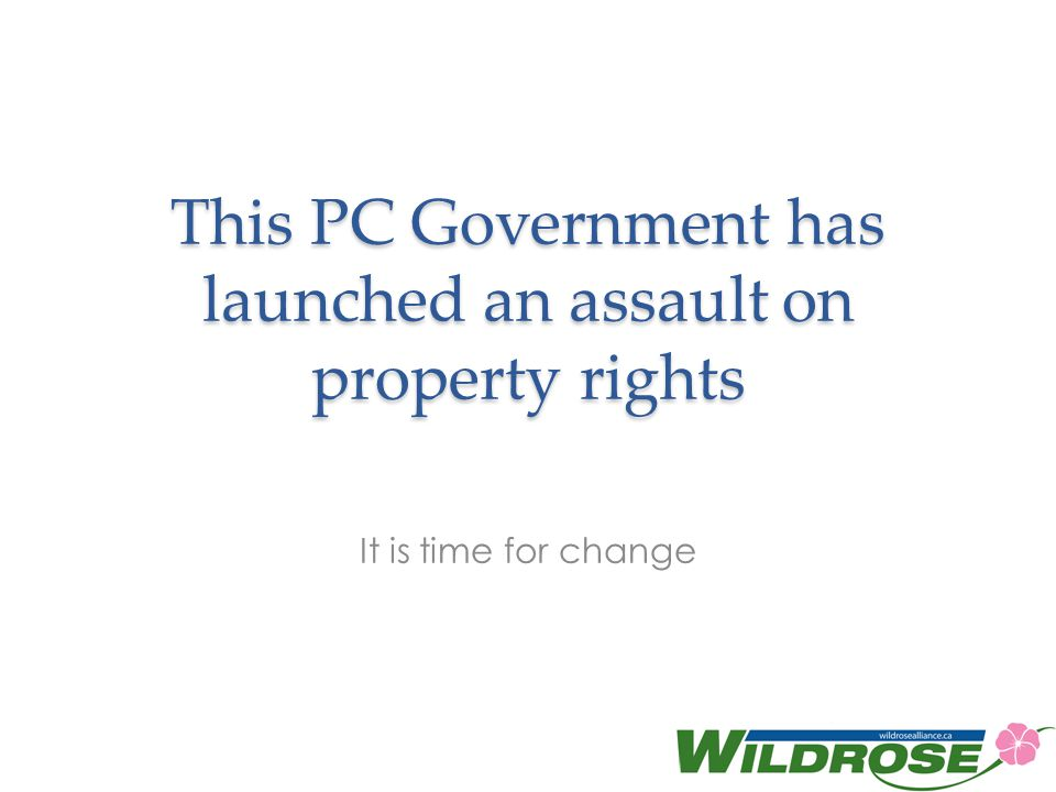 This PC Government has launched an assault on property rights It is time for change