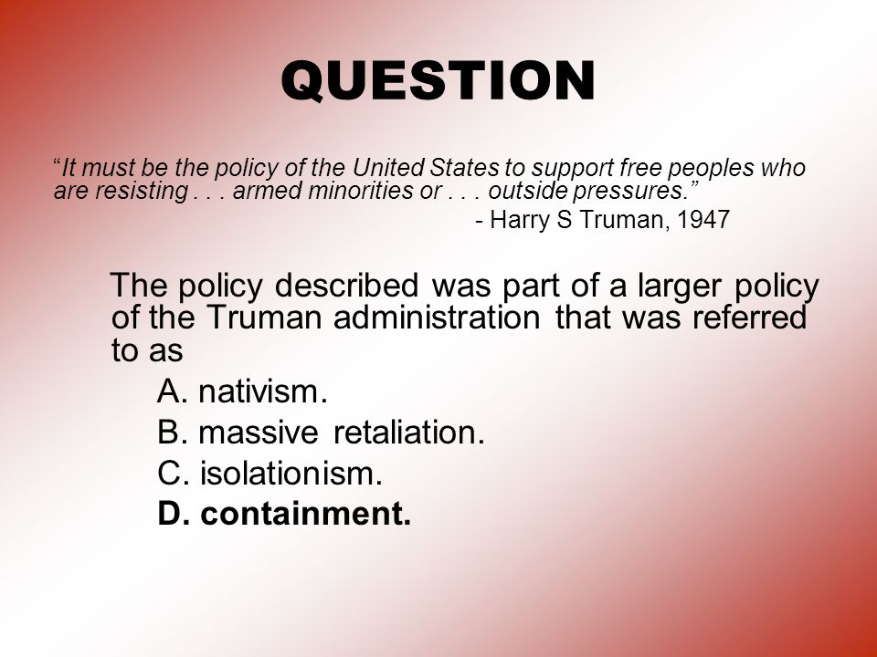 QUESTION It must be the policy of the United States to support free peoples who are resisting...