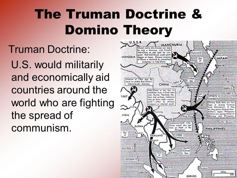 The Truman Doctrine & Domino Theory Truman Doctrine: U.S.