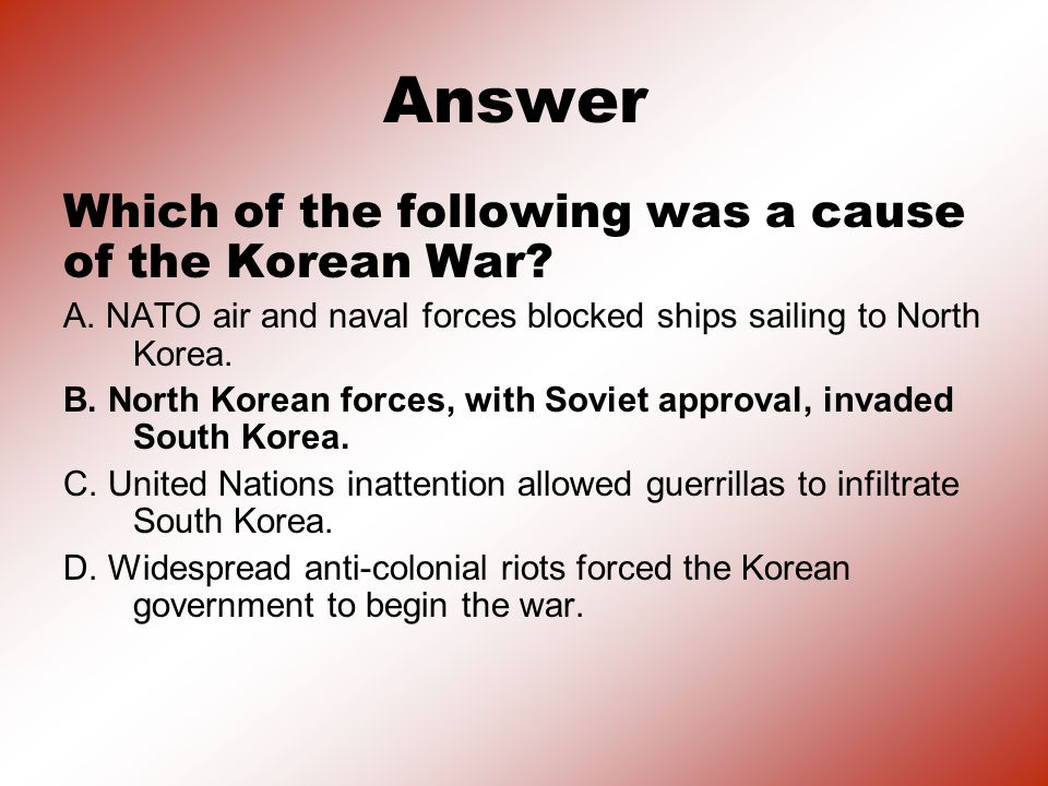 Answer Which of the following was a cause of the Korean War.